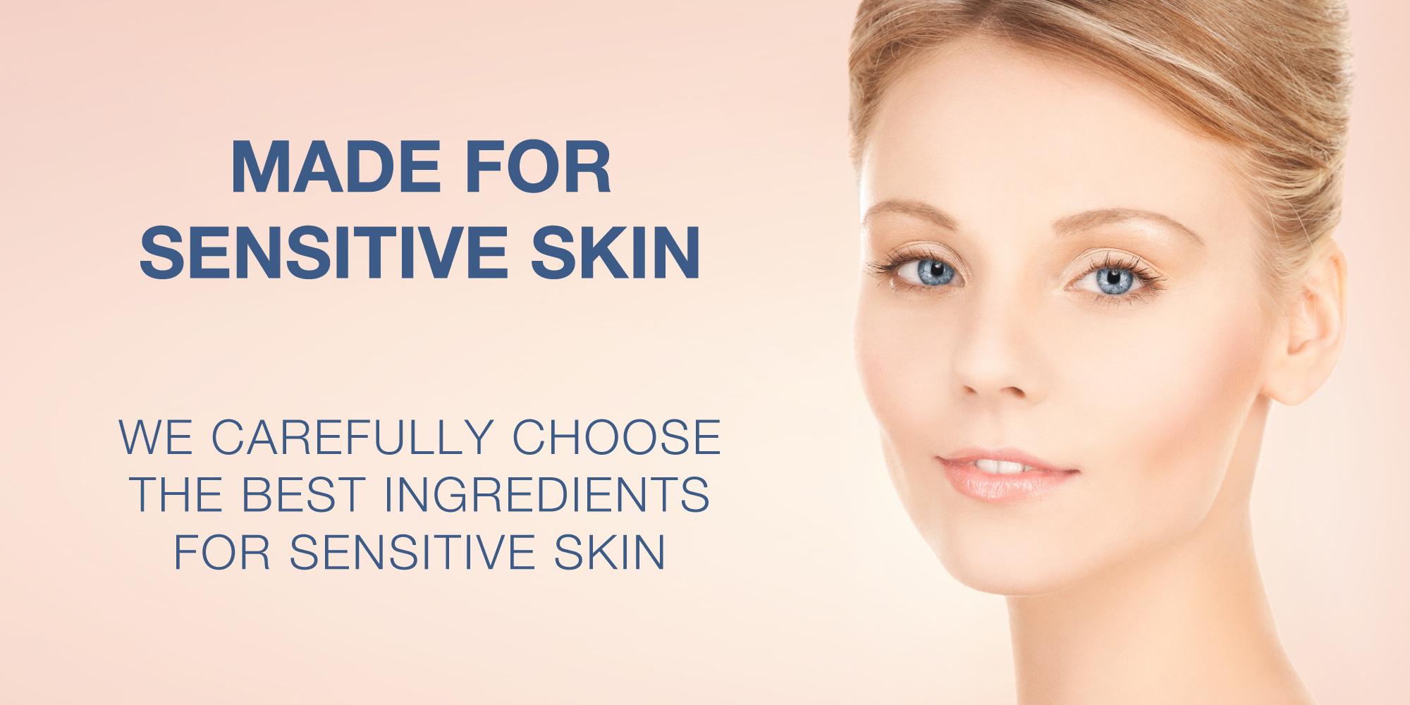 Made for sensitive skin - We carefully choose the best ingredients for sensitive skin