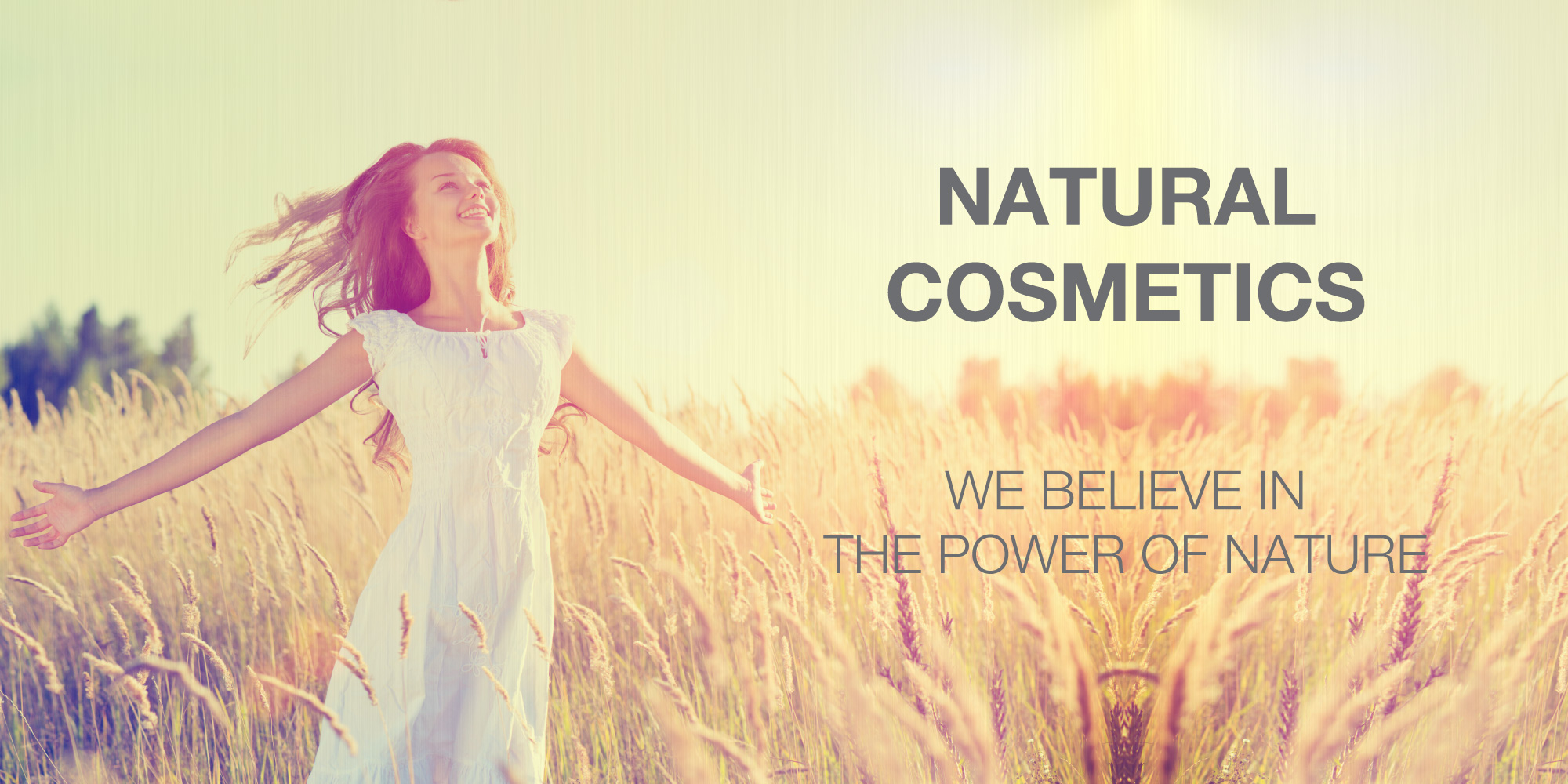 Natural cosmetics - We believe in the power of nature (organic ingredients)